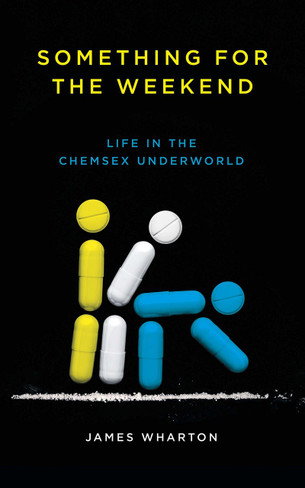 Something for the Weekend : Life in the Chemsex Underworld