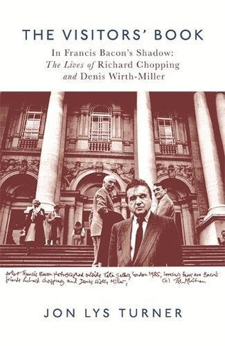 The Visitors' Book: In Francis Bacon's Shadow - The Lives of Richard Chopping and Denis Wirth-Miller (Paperback)