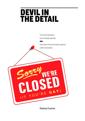 Devil in the Detail : The Choice between True Marriage Equality and new forms of Discrimination against LGBTI Australians