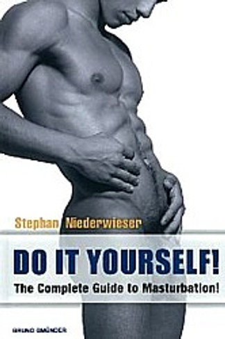 Do It Yourself! : The Complete Guide to Masturbation