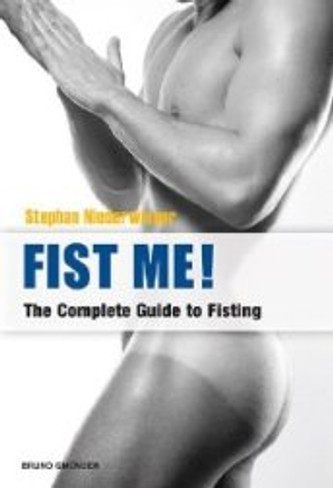 Fist Me! : The Complete Guide to Fisting