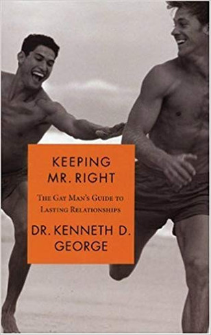 Keeping Mr. Right : The Gay Man's Guide to Lasting Relationships