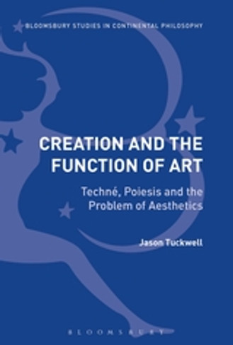 Creation and the Function of Art : Techné, Poiesis and the Problem of Aesthetics