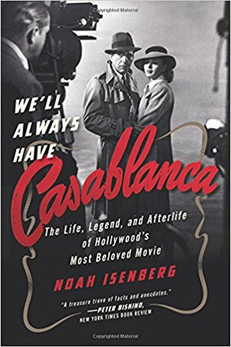 We'll Always Have Casablanca: The Life, Legend and Afterlife of Hollywood's Most Beloved Film