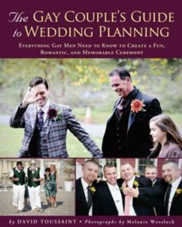 The Gay Couple's Guide to Wedding Planning : Everything Gay Men Need to Know to Create a Fun, Romantic and Memorable Ceremony