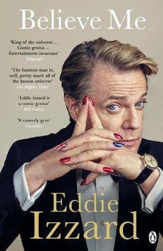 Eddie Izzard : Believe Me - a Memoir of Love, Death and Jazz Chickens (B Format Paperback)