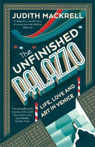 The Unfinished Palazzo : Life, Love and Art in Venice