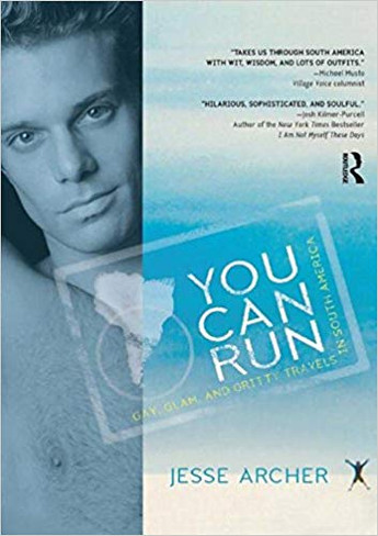 You Can Run:  Gay, Glam, and Gritty Travels in South America