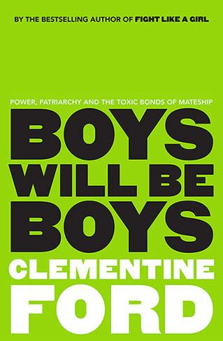 Boys Will Be Boys : Power, Patriarchy and the Toxic Bonds of Mateship