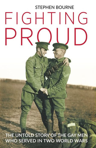 Fighting Proud : The Untold Story of the Gay Men Who Served in Two World Wars (Paperback)