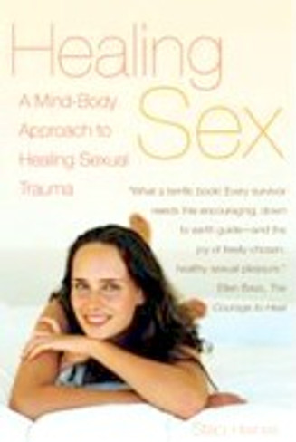 Healing Sex : A Mind-Body Approach to Healing Sexual Trauma