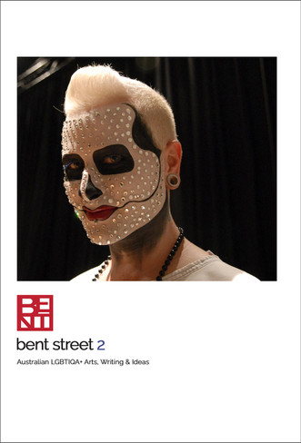 Bent St 2 : Australian LGBTIQA+ Arts, Writing & Ideas