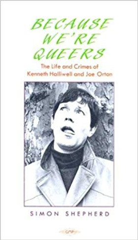 Because We're Queers: Life and Times of Kenneth Halliwell and Joe Orton