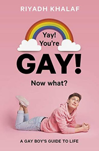 Yay! You're Gay, Now What? : A Gay Guy's Guide to Life
