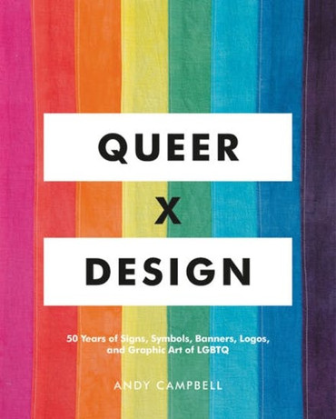 Queer X Design : 50 Years of Signs, Symbols, Banners, Logos, and Graphic Art of LGBTQ