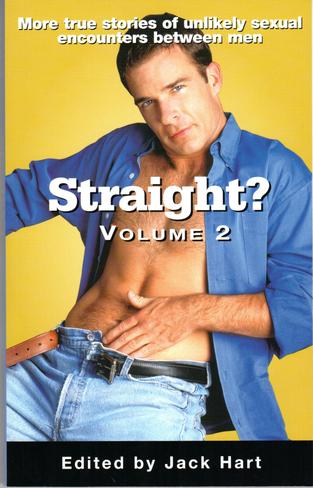 Straight? Volume 2: More True Stories of Unlikely Sexual Encounters Between Men
