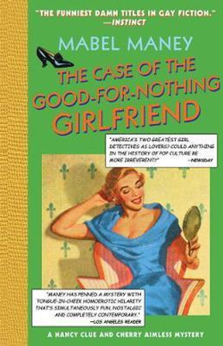 The Case of the Good-For-Nothing Girlfriend:  Nancy Clue and Cherry Aimless Mystery #2