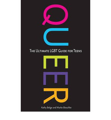 Queer : The Ultimate LGBT Guide for Teens