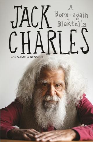 Jack Charles : A Born - Again Blakfella