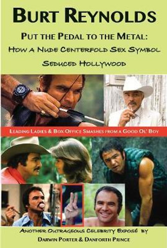 Burt Reynolds, Put the Pedal to the Metal : How a Nude Centerfold Sex Symbol Seduced Hollywood