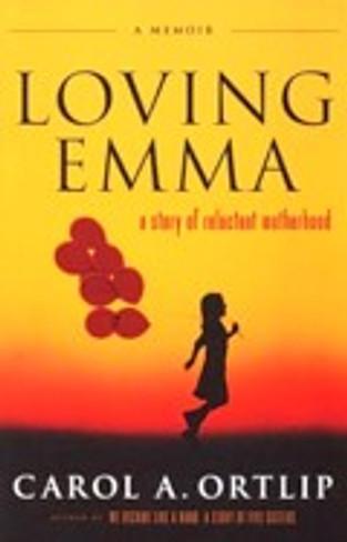 Loving Emma : A Story of Reluctant Motherhood