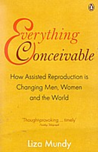 Everything Conceivable: How Assisted Reproduction is Changing Men, Women and the World