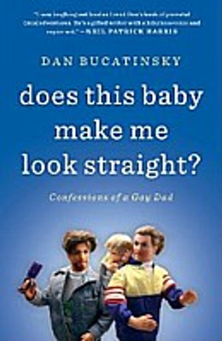 Does This Baby Make Me Look Straight? : Confessions of a Gay Dad