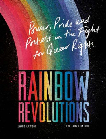 Rainbow Revolutions : Power, Pride, & Protest In The Fight For Queer Rights