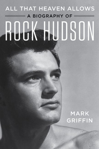 All That Heaven Allows: A Biography of Rock Hudson (paperback)