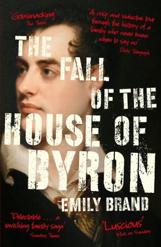 The Fall of the House of Byron: Scandal and Seduction in Georgian England
