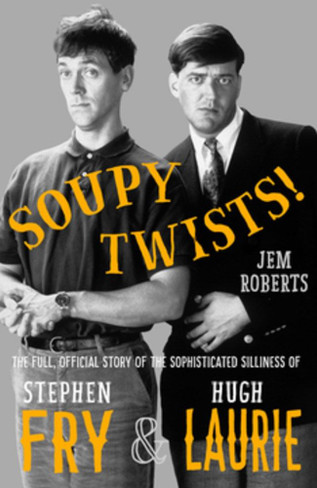 Soupy Twists: The Full Official Story of the Sophisticated Silliness of Fry and Laurie