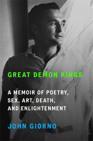 Great Demon Kings: A Memoir of Poetry, Sex, Art, Death, and Enlightenment