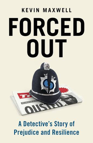 Forced Out : A Detective's Story of Prejudice and Resilience