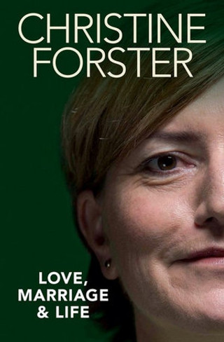 Christine Forster : Love, Marriage and Life