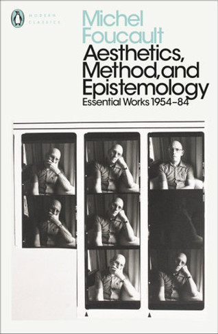Aesthetics, Method, and Epistemology : Essential Works of Foucault 1954-1984