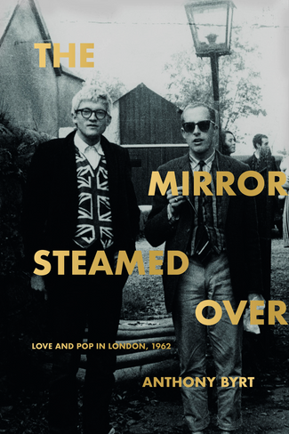The Mirror Steamed Over: Love and Pop in London, 1962