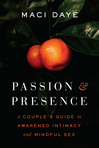 Passion and Presence:  A Couple's Guide to Awakened Intimacy and Mindful Sex
