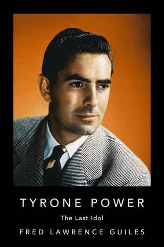 Tyrone Power: The Last Idol