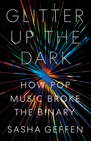 Glitter Up the Dark: How Pop Music Broke the Binary