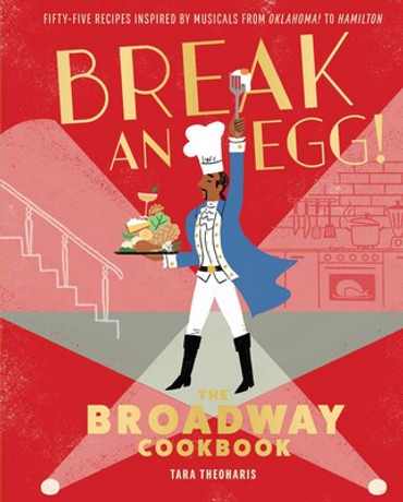 Break an Egg!: The Broadway Cookbook