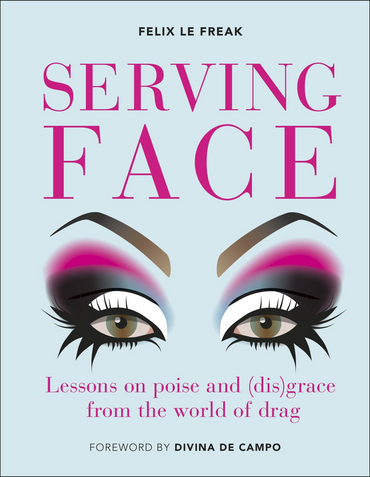 Serving Face: Lessons on Poise and (Dis)grace from the World of Drag