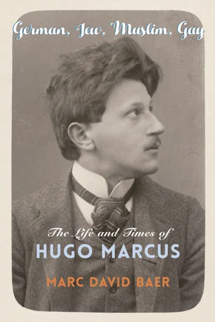 German, Jew, Muslim, Gay: The Life and Times of Hugo Marcus