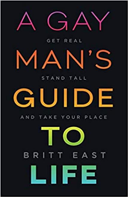 A Gay Man's Guide to Life: Get Real, Stand Tall, and Take Your Place