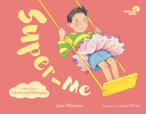 Smiling Mind Book 2: Super-Me (A Book About Identity)