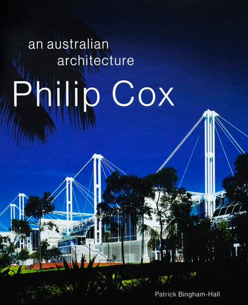 Philip Cox: An Australian Architecture