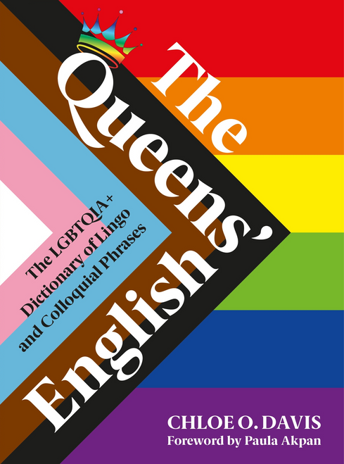 The Queens' English: The LGBTQIA+ Dictionary of Lingo and Colloquial Expressions