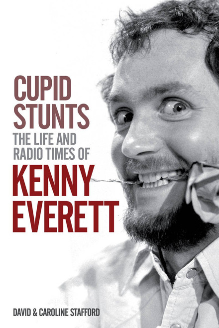 Cupid Stunts : The Life and Radio Times of Kenny Everett