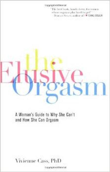 The Elusive Orgasm : A Woman's Guide to Why She Can't and How She Can Orgasm