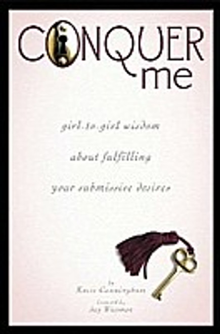 Conquer Me : Girl-to-Girl Wisdom about Fulfilling Your Submissive Desires