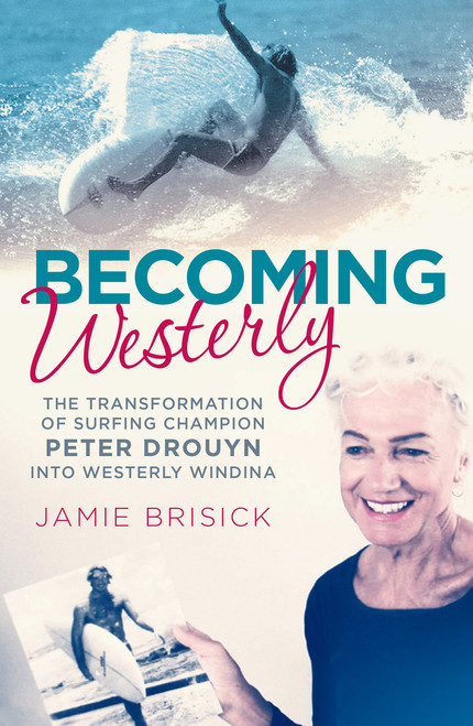 Becoming Westerly : The Transformation of Surfing Champion Peter Drouyn into Westerly Windina
